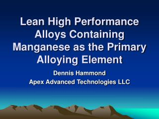 Lean High Performance Alloys Containing Manganese as the Primary Alloying Element