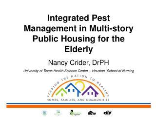 Integrated Pest Management in Multi-story Public Housing for the Elderly Nancy Crider, DrPH