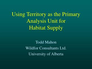 Using Territory as the Primary Analysis Unit for  Habitat Supply