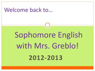 Sophomore English      with Mrs. Greblo!