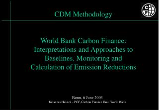Bonn, 6 June 2003 Johannes Heister � PCF, Carbon Finance Unit, World Bank