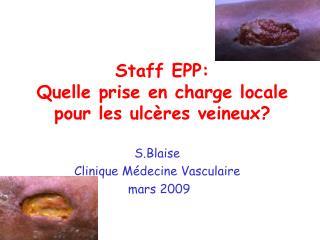 Staff EPP: Quelle prise en charge locale pour les ulcères veineux?
