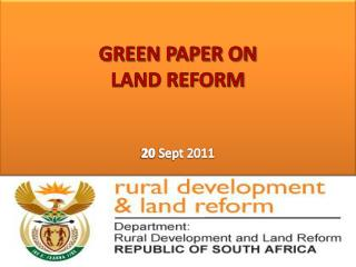 GREEN PAPER ON  LAND REFORM 20 Sept 2011