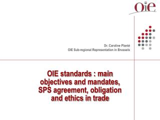 OIE standards : main objectives and mandates, SPS agreement, obligation and ethics in trade