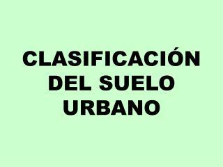 CLASIFICACIÓN DEL SUELO URBANO