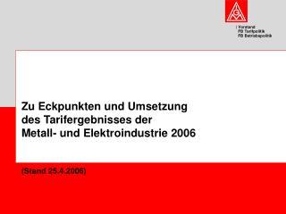 Zu Eckpunkten und Umsetzung des Tarifergebnisses der  Metall- und Elektroindustrie 2006