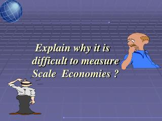 Explain why it is difficult to measure Scale  Economies ?