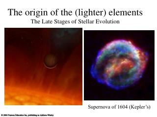 The origin of the (lighter) elements The Late Stages of Stellar Evolution