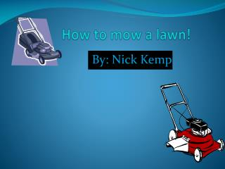 How to mow a lawn!