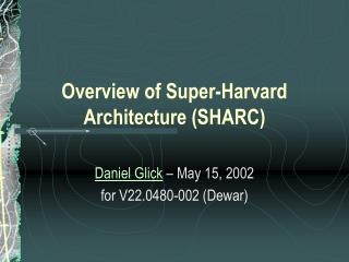 Overview of Super-Harvard Architecture (SHARC)