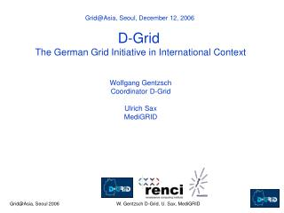Grid@Asia, Seoul, December 12, 2006  D-Grid  The German Grid Initiative in International Context