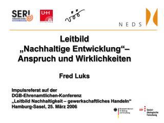 """Leitbild """"Nachhaltige Entwicklung""""– Anspruch und Wirklichkeiten Fred Luks Impulsreferat auf der"""