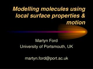 Modelling molecules using local surface properties & motion