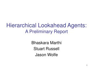 Hierarchical Lookahead Agents: A Preliminary Report