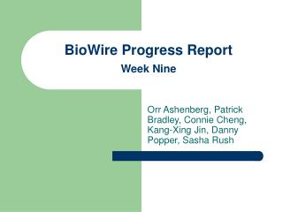 BioWire Progress Report Week Nine