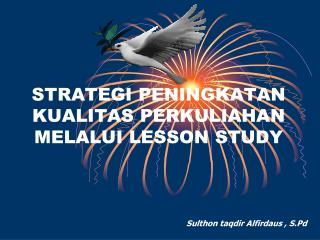 STRATEGI PENINGKATAN KUALITAS PERKULIAHAN MELALUI LESSON STUDY