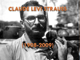 CLAUDE LEVI STRAUSS (1908-2009)