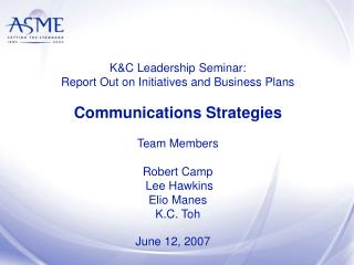 KC Leadership Seminar: Report Out on Initiatives and Business Plans  Communications Strategies  Team Members  Robert Cam