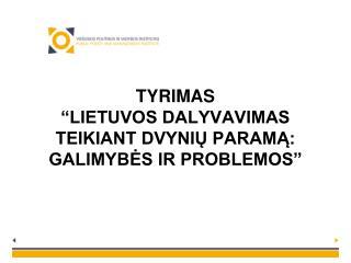 """TYRIMAS """"LIETUVOS DALYVAVIMAS TEIKIANT DVYNIŲ PARAMĄ: GALIMYBĖS IR PROBLEMOS"""""""