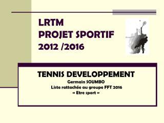 LRTM  PROJET SPORTIF 2012/2016