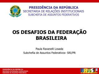 PRESIDÊNCIA DA REPÚBLICA SECRETARIA DE RELAÇÕES INSTITUCIONAIS SUBCHEFIA DE ASSUNTOS FEDERATIVOS