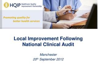Local Improvement Following National Clinical Audit Manchester 20 th  September 2012