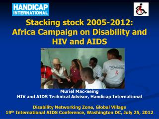 Stacking stock 2005-2012:  Africa Campaign on Disability and  HIV and AIDS Muriel Mac-Seing
