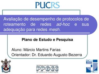 Plano de Estudo e Pesquisa Aluno: Márcio Martins Farias Orientador: Dr. Eduardo Augusto Bezerra
