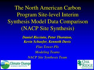 Daniel Ricciuto, Peter  Thornton, Kevin Schaefer,  Kenneth  Davis Flux Tower PIs Modeling Teams