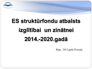 ES struktūrfondu atbalsts  izglītībai  un zinātnei 2014.-2020.gadā