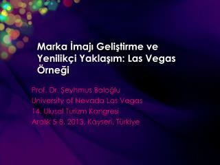 Marka  İ maj ı  Geli ş tirme ve Yenilik ç i Yakla şı m: Las Vegas  Örneği