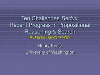 Ten Challenges  Redux :  Recent Progress in Propositional Reasoning & Search A Biased Random Walk