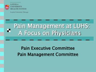 Pain Management at LUHS:   A Focus on Physicians