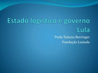 Estado logístico e governo Lula