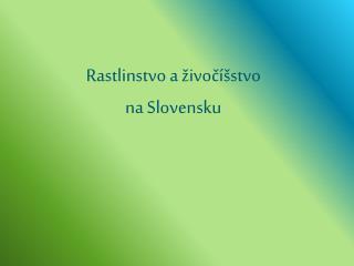 Rastlinstvo a živočíšstvo na Slovensku
