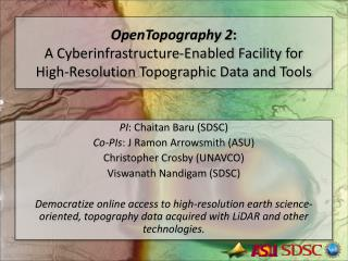 PI :  Chaitan Baru  (SDSC) Co-PIs : J  Ramon  Arrowsmith (ASU) Christopher Crosby (UNAVCO)