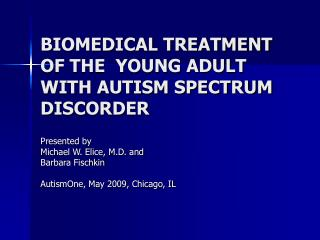 BIOMEDICAL TREATMENT OF THE  YOUNG ADULT WITH AUTISM SPECTRUM DISCORDER