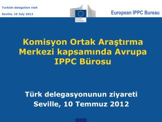 Komisyon Ortak Araştırma Merkezi kapsamında Avrupa  IPPC B ürosu