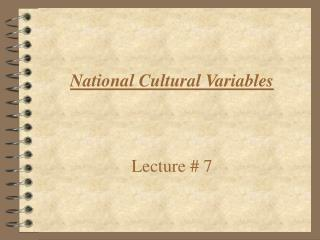 National Cultural Variables    Lecture  7