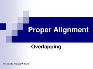 Proper Alignment