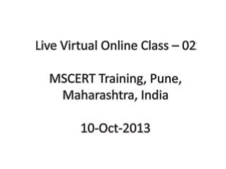 Live Virtual Online Class –  02 MSCERT Training, Pune, Maharashtra, India 10 -Oct-2013