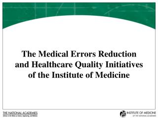The Medical Errors Reduction and Healthcare Quality Initiatives of the Institute of Medicine