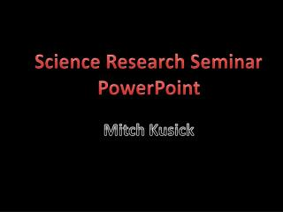 Science Research Seminar         PowerPoint