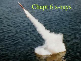 Chapt 6 x-rays