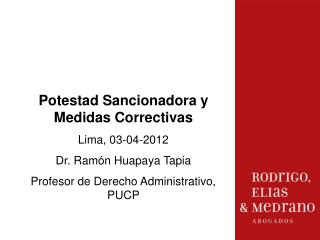 Potestad Sancionadora y Medidas Correctivas  Lima, 03-04-2012 Dr. Ramón Huapaya Tapia