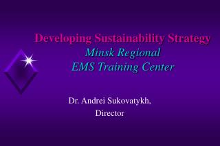Developing Sustainability Strategy  Minsk Regional  EMS Training Center