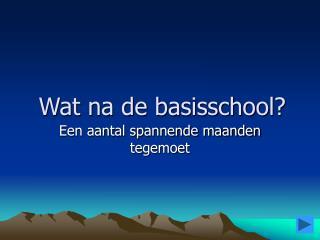 Wat na de basisschool?