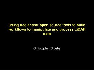 Using free and/or open source tools to build workflows to manipulate and process LiDAR data