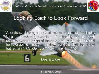 World Airshow Accident/Incident Overview 2012 �Looking Back to Look Forward�