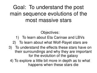 Goal:  To understand the post main sequence evolutions of the most massive stars
